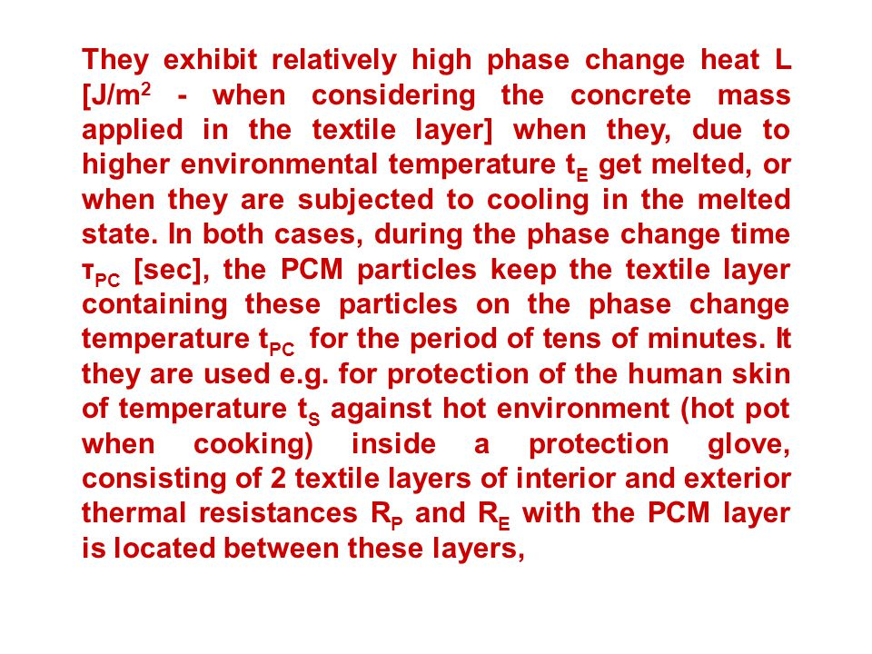 They exhibit relatively high phase change heat L [J/m2 - when considering the concrete mass applied in the textile layer] when they, due to higher environmental temperature tE get melted, or when they are subjected to cooling in the melted state.